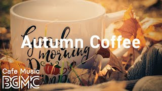 Autumn Coffee: Sweet Jazz Cafe & Warm Bossa Nova Music for Fresh Start