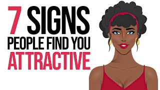 7 Signs People SECRETLY Find You Attractive