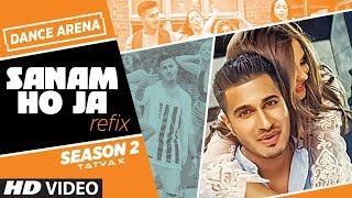 SANAM HO JA (Remix) | Arjun | TATVA K | Dance Arena Season 2