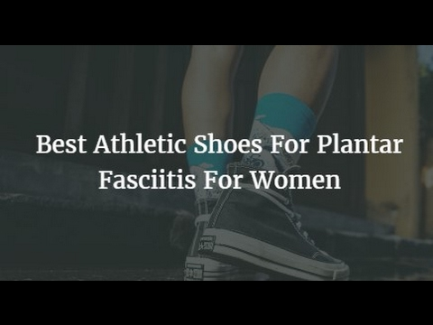 Best Athletic Shoes For Plantar Fasciitis For Women 2017