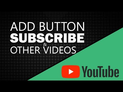 Add a Subscribe Button and Other Videos to your Youtube Video