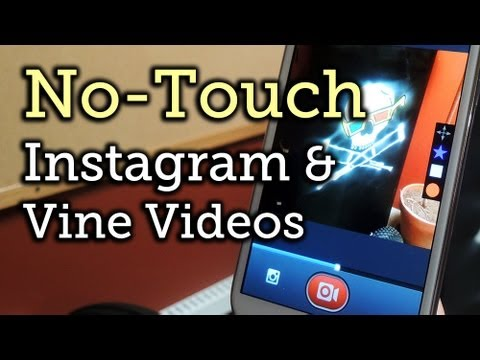 Record Instagram & Vine Videos Without Touching the Screen - Samsung Galaxy Note 2 [How-To]