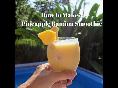 How to Make a Healthy Pineapple Banana Smoothie