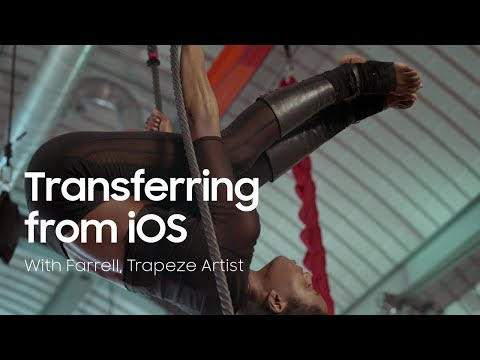 Samsung Galaxy S9 | S9+ | Transferring from iOS: With Farrell, Trapeze Artist
