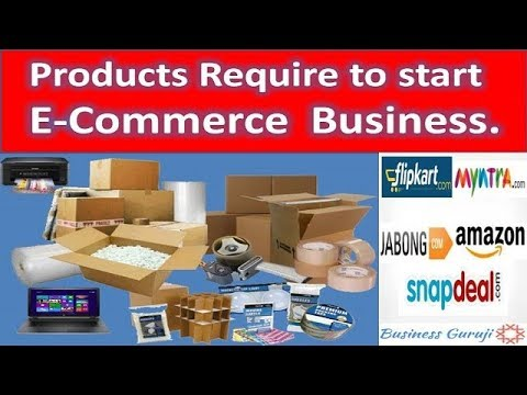 Products Require to start eCommerce business   Products Require to start online Business .