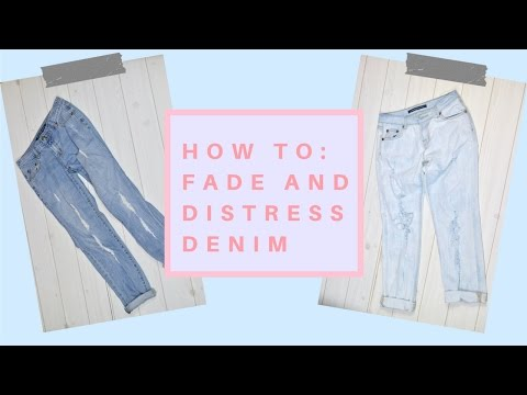 How To: Distress and Fade Denim