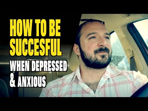 How to be Succesful When You're DEPRESSED, ANXIOUS, DEPERSONALIZED, & FEELING LIKE A FAILURE
