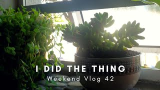 I DID THE THING   Weekend Vlog 42