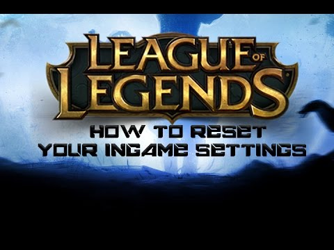 How To Reset Your Ingame Settings For League Of Legends