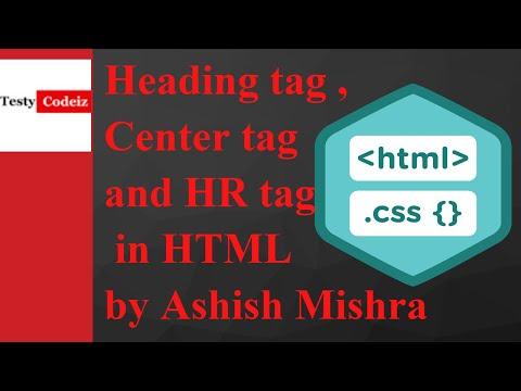 html tutorial for beginners lesson-9 heading and center tag in by Ashish mishra from Testy Codeiz