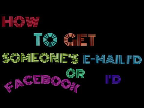 How to get someone email I'd or Facebook I'd 100 percent working