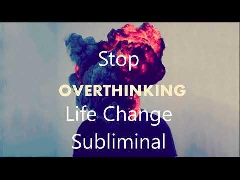 Stop Overthinking - Life Change Subliminal