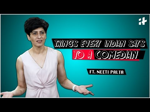 Indiatimes - Things Every Indian Says To A Comedian Ft. Neeti Palta