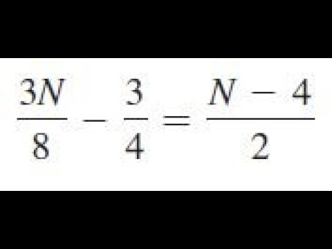3N/8 - 3/4 = (N - 4)/2, solve the given equations and check the results.