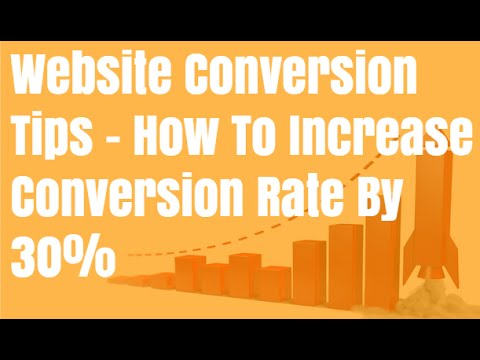 How To Increase Conversion Rate By 30% - Website Conversion Tips