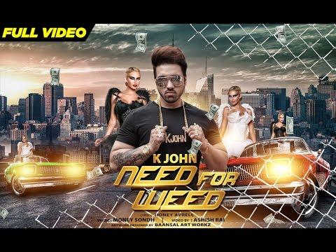 New Punjabi Songs 2016   Need For Weed   K John   Video [Hd]   Latest Punjabi Songs 2016