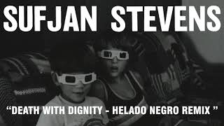 Sufjan Stevens - Death With Dignity - Helado Negro Remix (Official Audio)