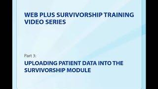 Web Plus Survivorship Module: Uploading Patient Data into the Survivorship Module