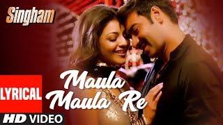 "Lyrical Video: ""Maula Maula"" Re | Singham | Ajay Devgan, Kajal Aggarwal | BOLLYWOOD HINDI SONGS"