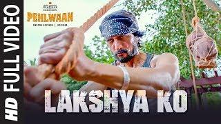 Full Video: Lakshya Ko | PEHLWAAN | Kichcha Sudeepa | Krishna | Arjun Janya