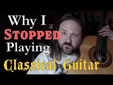 Why I stopped Playing Classical Guitar