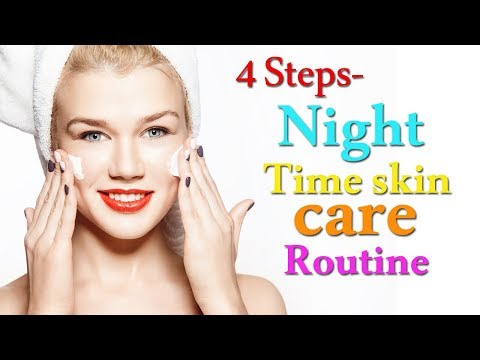 Night Time Skin Care Routine | Simple Steps to Get Clear, Flawless and Glowing Skin