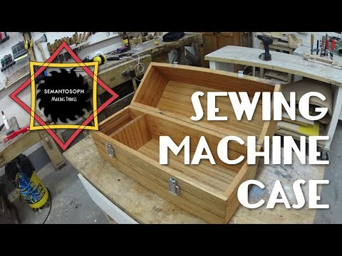 Woodworking: Sewing machine case