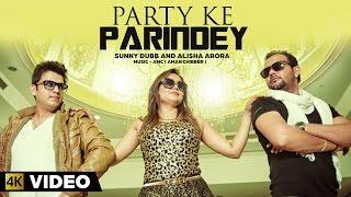 Party Ke Parindey | Sunny Dubb & Alisha Arora Ft. AMC | 4K Music Video | Latest Party Song 2015