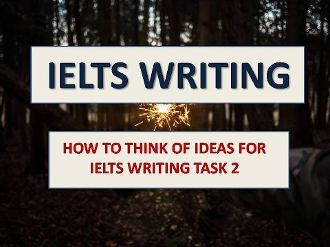 IELTS Writing band 8| HOW TO THINK OF IDEAS FOR IELTS WRITING TASK 2