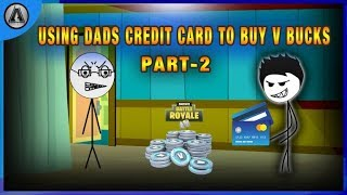When You Steal Your Dads Credit Card To Buy V Bucks | Part-2  | 2018