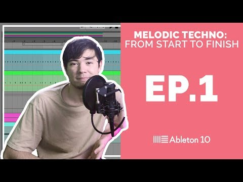 Melodic Techno From Start To Finish - Ableton Live 10 Tutorial (Episode 1)