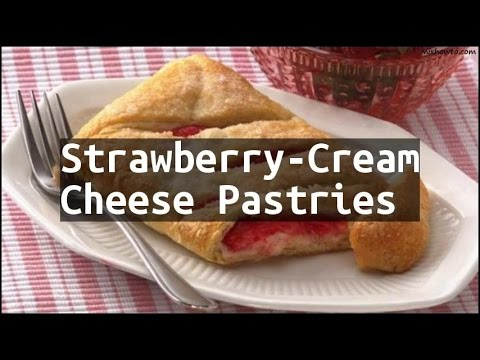 Recipe Strawberry-Cream Cheese Pastries