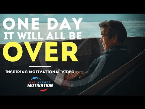 One Day It Will All Be Over (One Minute Motivational Video) | Success Motivation