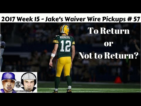 2017 Fantasy Football - Jake's Week 15 Waiver Wire Pickups - Rodgers Return? Ep. #57