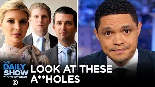 Look at These Assholes: Trump Family Edition   The Daily Show