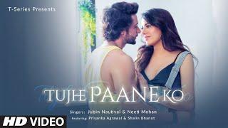 Tujhe Paane Ko Video | Shalin Bhanot,Priyanka Agrawal | Jubin Nautiyal Neeti Mohan Abhijit V Manoj M