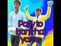 Party to banti hai !! Lolo popo !!