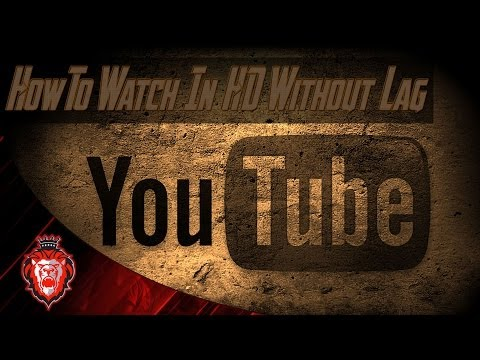 How to watch youtube videos in HD without lag