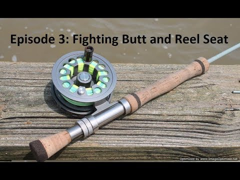 Homemade Fly Rod Ep. 3: Fighting Butt and Reel Seat