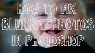 How To Fix Blurry Photos In Photoshop Photoshop Tutorial