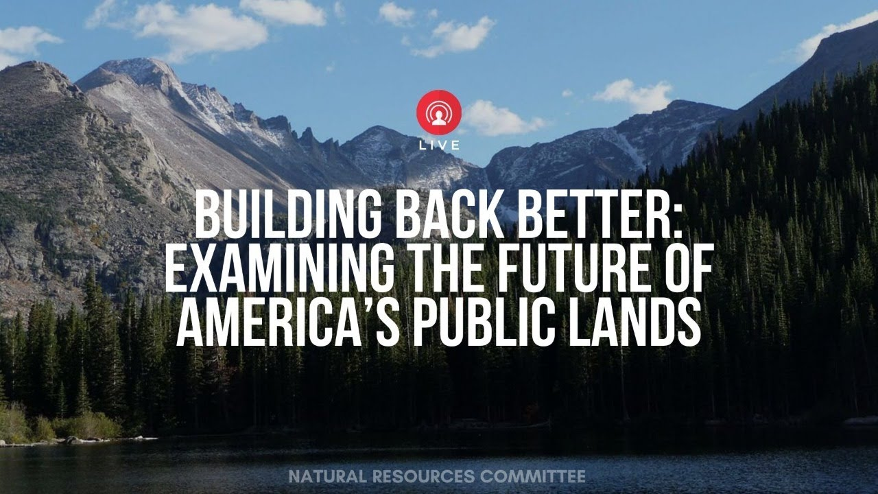Building Back Better: Examining the Future of America's Public Lands