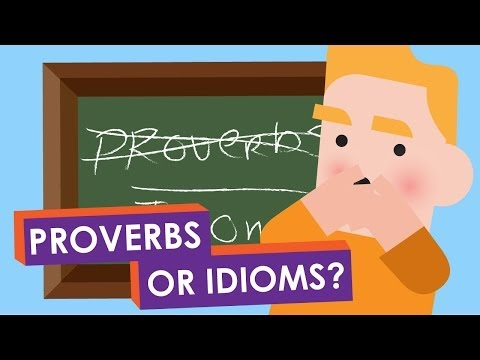 Idioms or Proverbs: What's the difference?