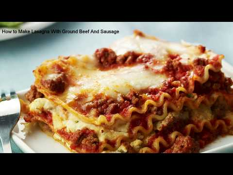 How to Make Lasagna With Ground Beef And Sausage
