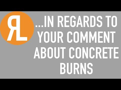 ...in regards to your comment about concrete burns