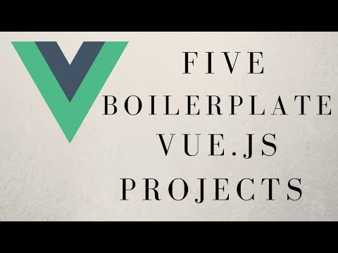 FIVE VUE.JS BOILERPLATE PROJECTS YOU SHOULD KNOW ABOUT!