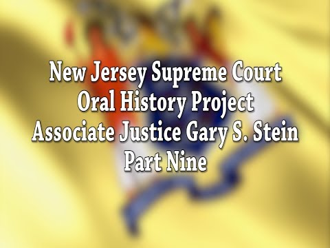 NJ Supreme Court Oral History Project: Justice Gary Stein Pt.9