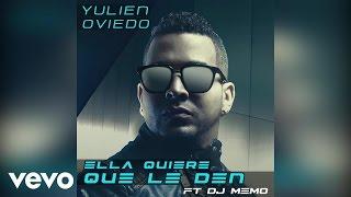 Yulien Oviedo - Ella Quiere Que Le Den (Audio) ft. DJ Memo