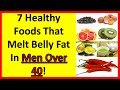 7 Healthy Foods That Melt Belly Fat In Men Over 40! | Men Over 50