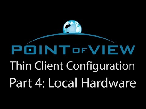 Point of View Web Thin Client Setup - Part 4 - Local Hardware Testing