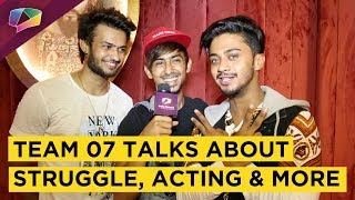 Adnaan, Hasnain And Shadan From Team 07 Share About Their Acting Plans, Struggle & More